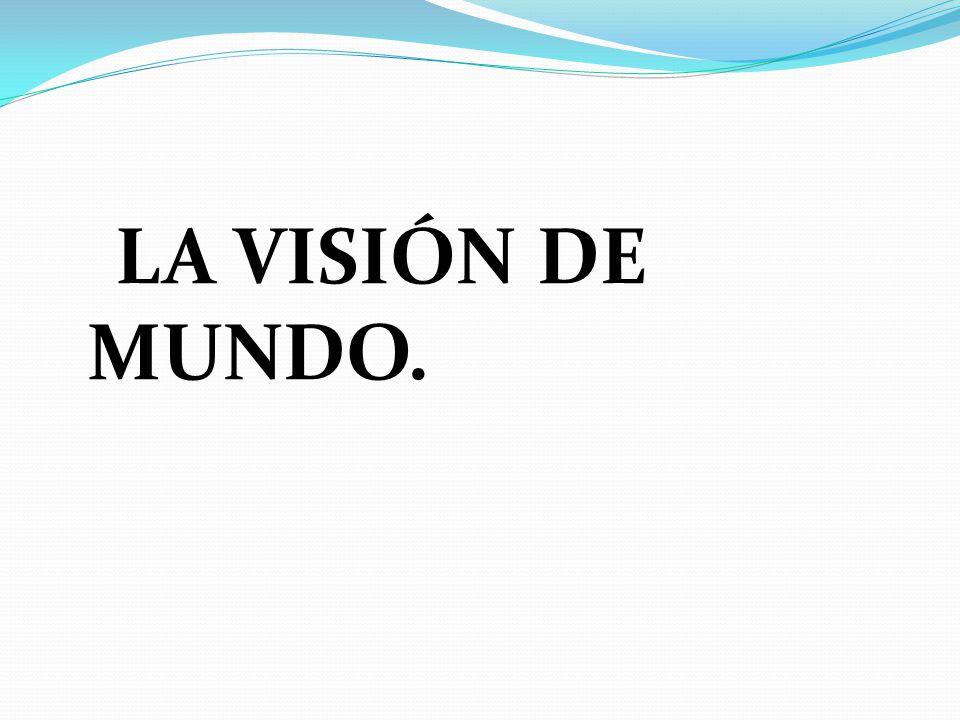 LA VISIÓN DE MUNDO.