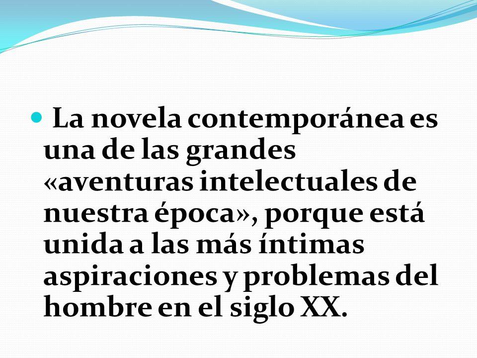 La novela contemporánea es una de las grandes «aventuras intelectuales de nuestra época», porque está unida a las más íntimas aspiraciones y problemas