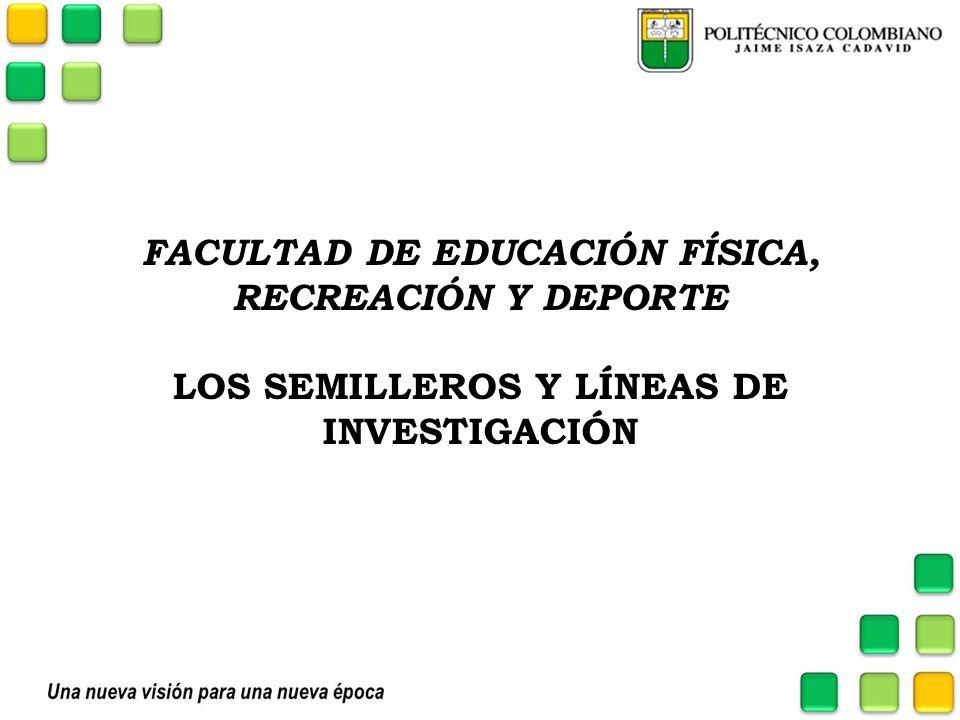 FACULTAD DE EDUCACIÓN FÍSICA, RECREACIÓN Y DEPORTE LOS SEMILLEROS Y LÍNEAS DE INVESTIGACIÓN