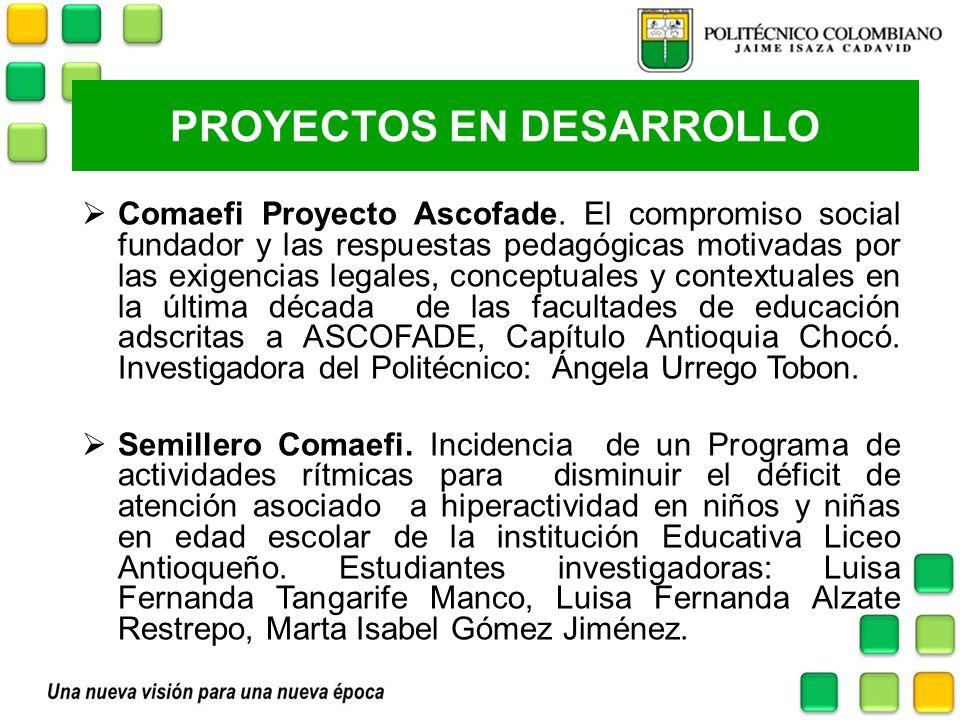 PROYECTOS EN DESARROLLO Comaefi Proyecto Ascofade. El compromiso social fundador y las respuestas pedagógicas motivadas por las exigencias legales, co