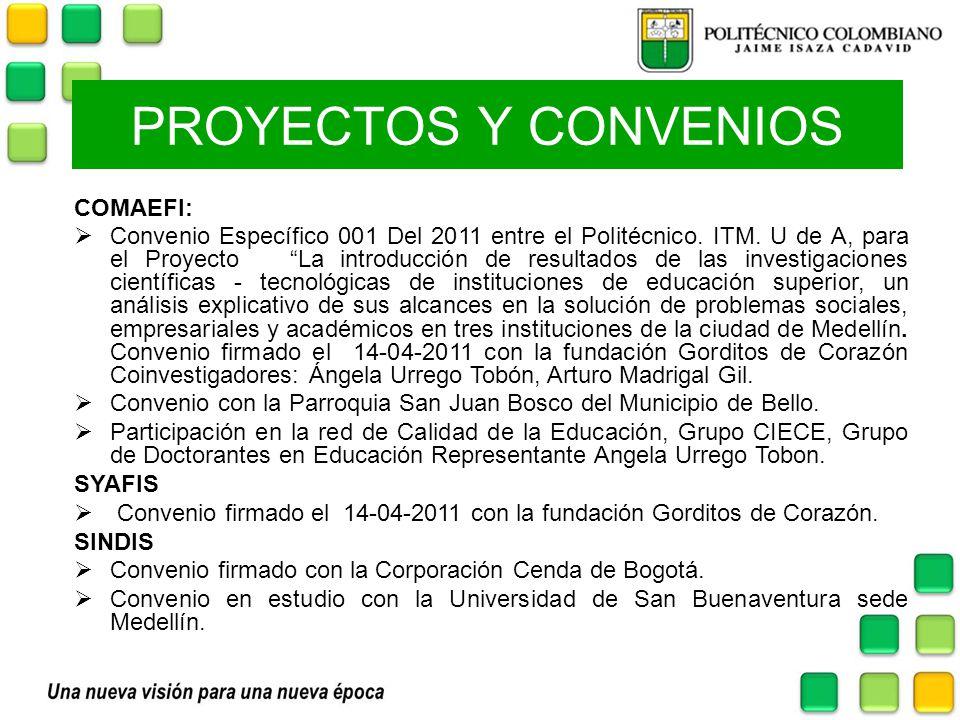 PROYECTOS Y CONVENIOS COMAEFI: Convenio Específico 001 Del 2011 entre el Politécnico. ITM. U de A, para el Proyecto La introducción de resultados de l
