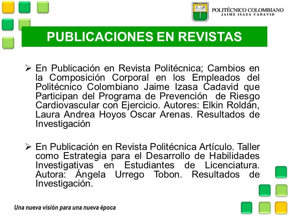 PUBLICACIONES EN REVISTAS En Publicación en Revista Politécnica; Cambios en la Composición Corporal en los Empleados del Politécnico Colombiano Jaime