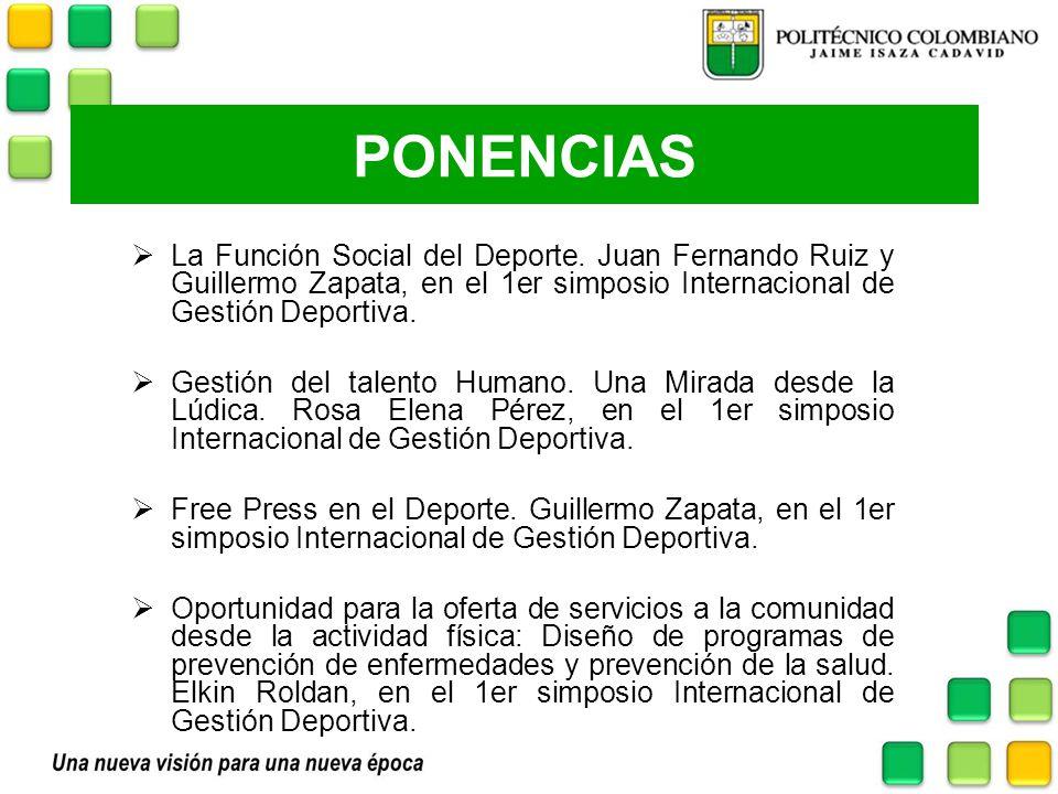 PONENCIAS La Función Social del Deporte. Juan Fernando Ruiz y Guillermo Zapata, en el 1er simposio Internacional de Gestión Deportiva. Gestión del tal