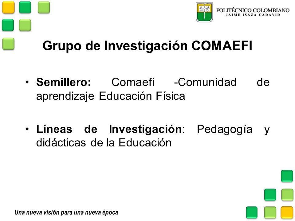 Grupo de Investigación COMAEFI Semillero: Comaefi -Comunidad de aprendizaje Educación Física Líneas de Investigación: Pedagogía y didácticas de la Edu