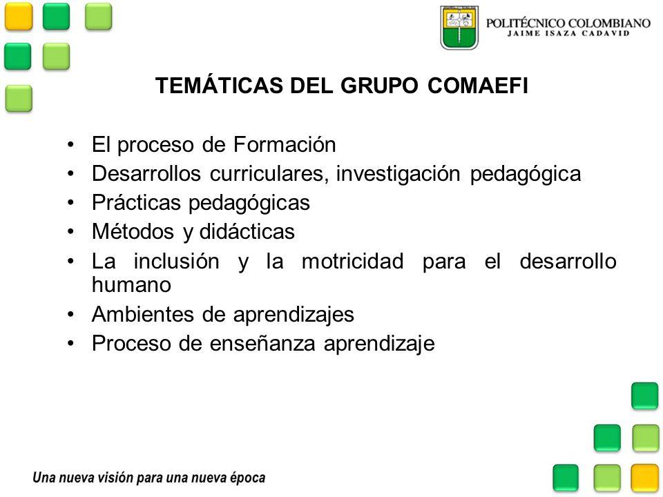 TEMÁTICAS DEL GRUPO COMAEFI El proceso de Formación Desarrollos curriculares, investigación pedagógica Prácticas pedagógicas Métodos y didácticas La i
