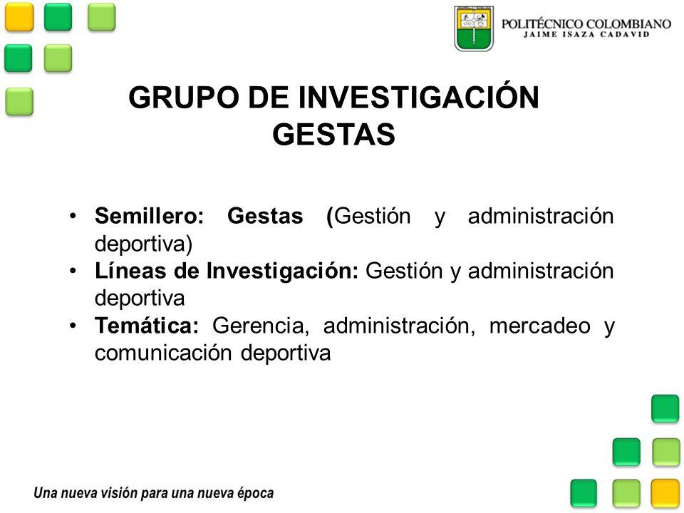GRUPO DE INVESTIGACIÓN GESTAS Semillero: Gestas (Gestión y administración deportiva) Líneas de Investigación: Gestión y administración deportiva Temát