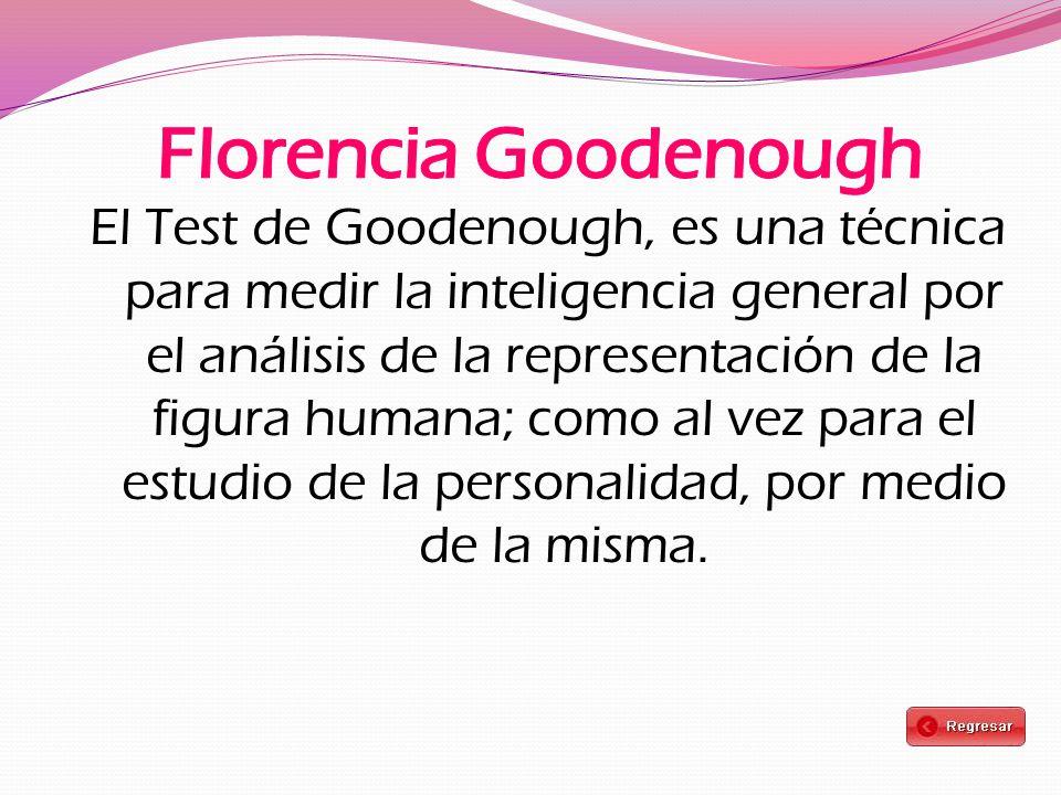 El Test de Goodenough, es una técnica para medir la inteligencia general por el análisis de la representación de la figura humana; como al vez para el estudio de la personalidad, por medio de la misma.