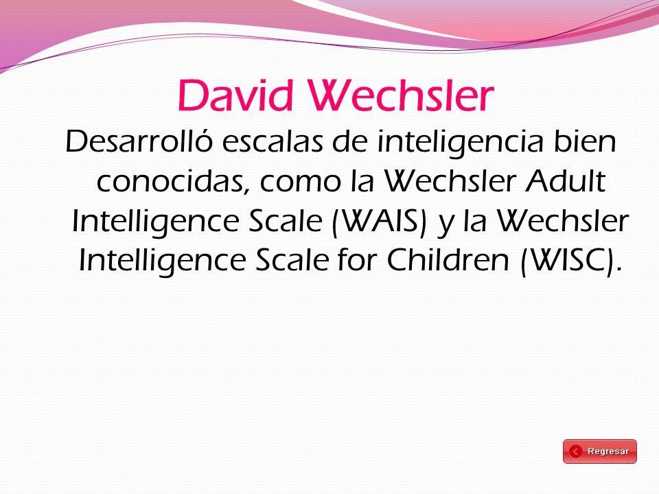 Desarrolló escalas de inteligencia bien conocidas, como la Wechsler Adult Intelligence Scale (WAIS) y la Wechsler Intelligence Scale for Children (WIS