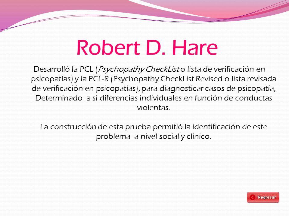 Desarrolló la PCL (Psychopathy CheckList o lista de verificación en psicopatías) y la PCL-R (Psychopathy CheckList Revised o lista revisada de verificación en psicopatías), para diagnosticar casos de psicopatía, Determinado a si diferencias individuales en función de conductas violentas.