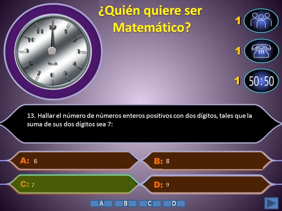 13. Hallar el número de números enteros positivos con dos dígitos, tales que la suma de sus dos dígitos sea 7: 7 9 6 8 ABCD