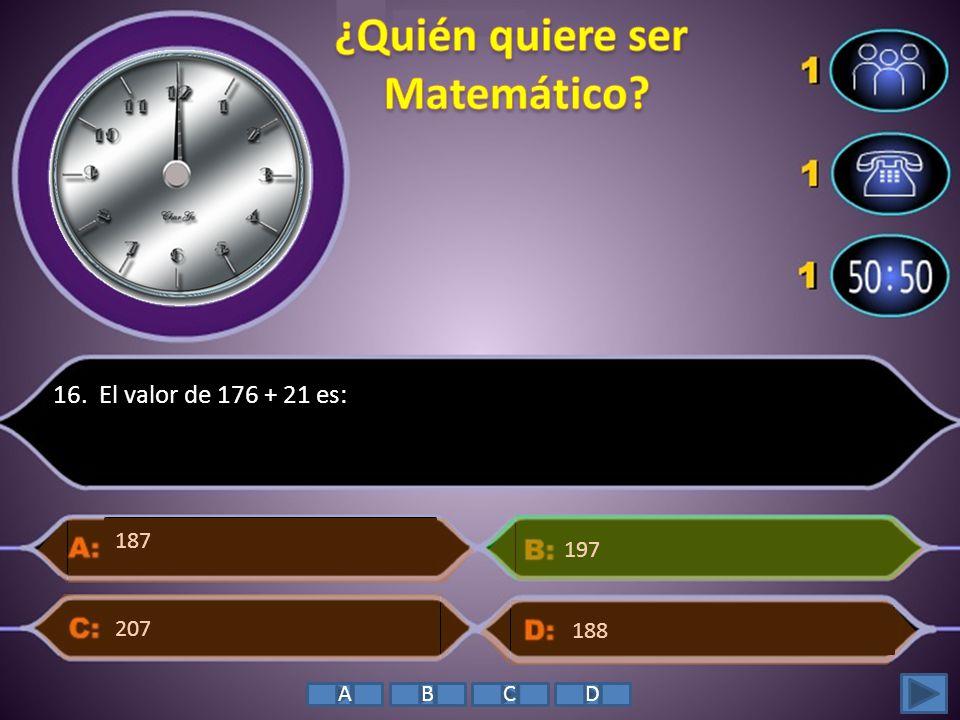 16. El valor de 176 + 21 es: 207 197 188 187 ABCD