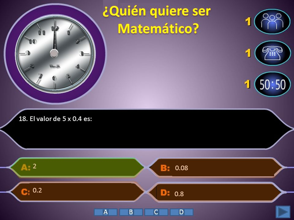 18. El valor de 5 x 0.4 es: 2 0.8 0.08 0.2 ABCD