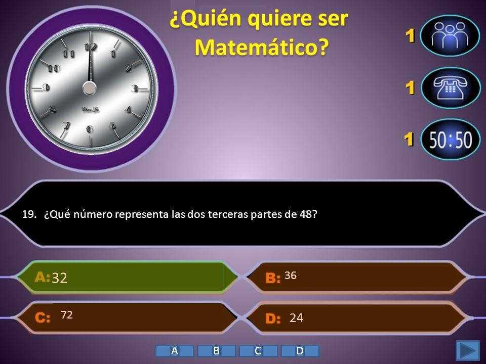 19. ¿Qué número representa las dos terceras partes de 48? 32 24 36 72 ABCD