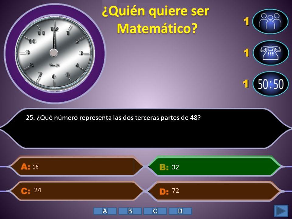 25. ¿Qué número representa las dos terceras partes de 48? 16 72 32 24 ABCD