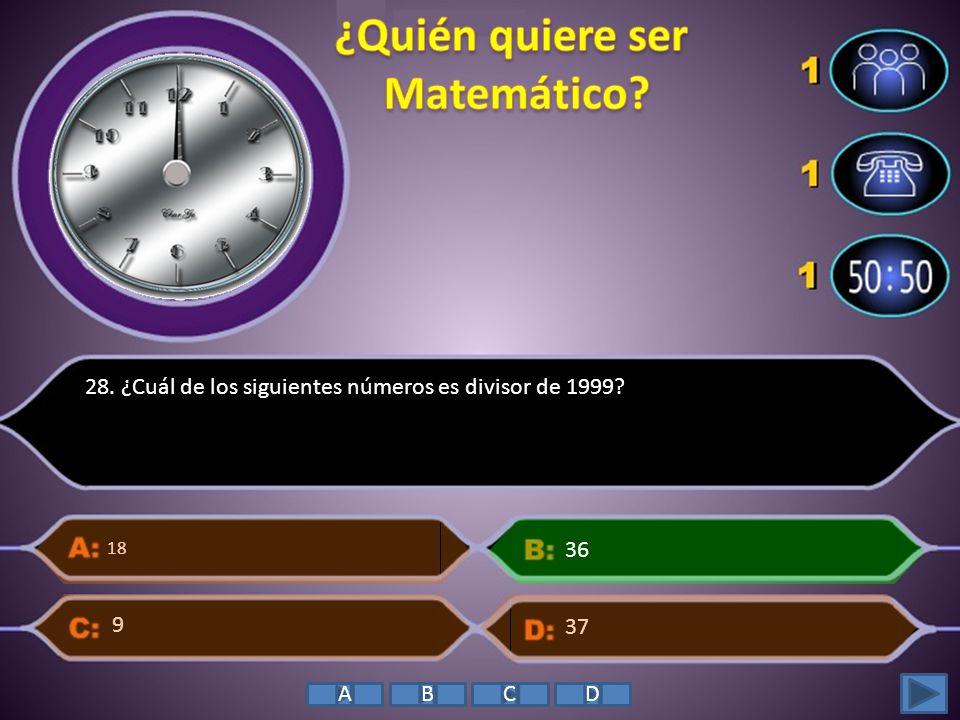28. ¿Cuál de los siguientes números es divisor de 1999? 18 37 36 9 ABCD