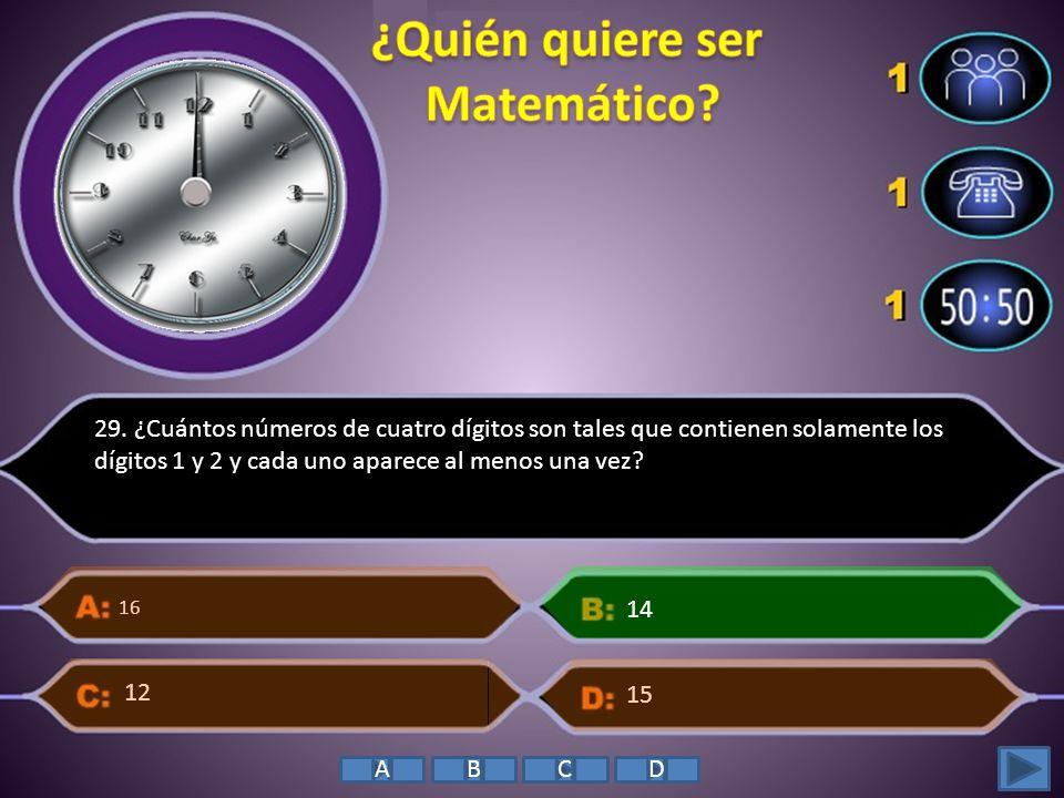 29. ¿Cuántos números de cuatro dígitos son tales que contienen solamente los dígitos 1 y 2 y cada uno aparece al menos una vez? 16 15 14 12 ABCD