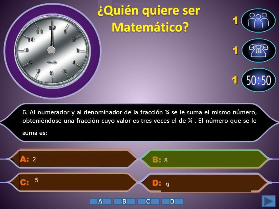 6. Al numerador y al denominador de la fracción ¼ se le suma el mismo número, obteniéndose una fracción cuyo valor es tres veces el de ¼. El número qu