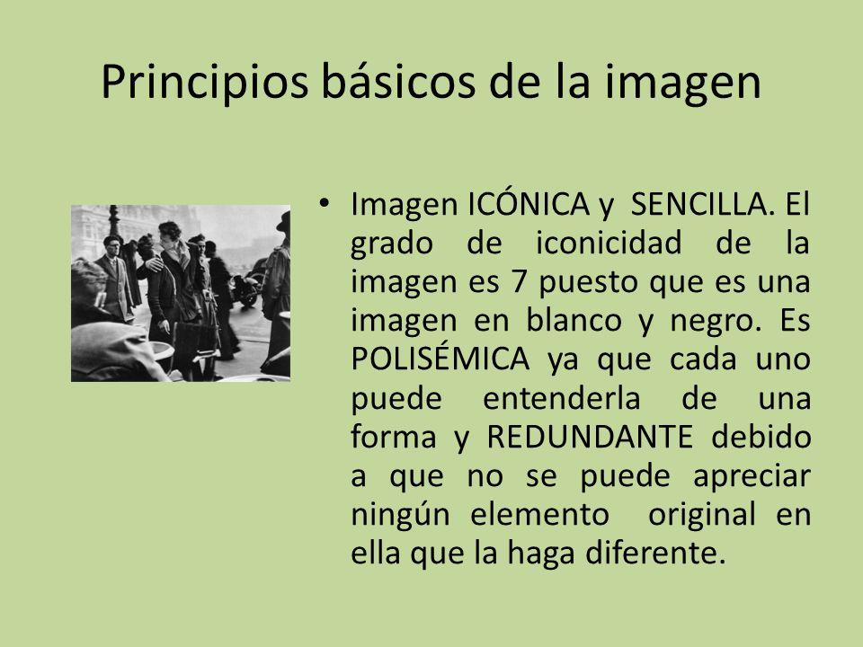 Principios básicos de la imagen Imagen ICÓNICA y SENCILLA. El grado de iconicidad de la imagen es 7 puesto que es una imagen en blanco y negro. Es POL