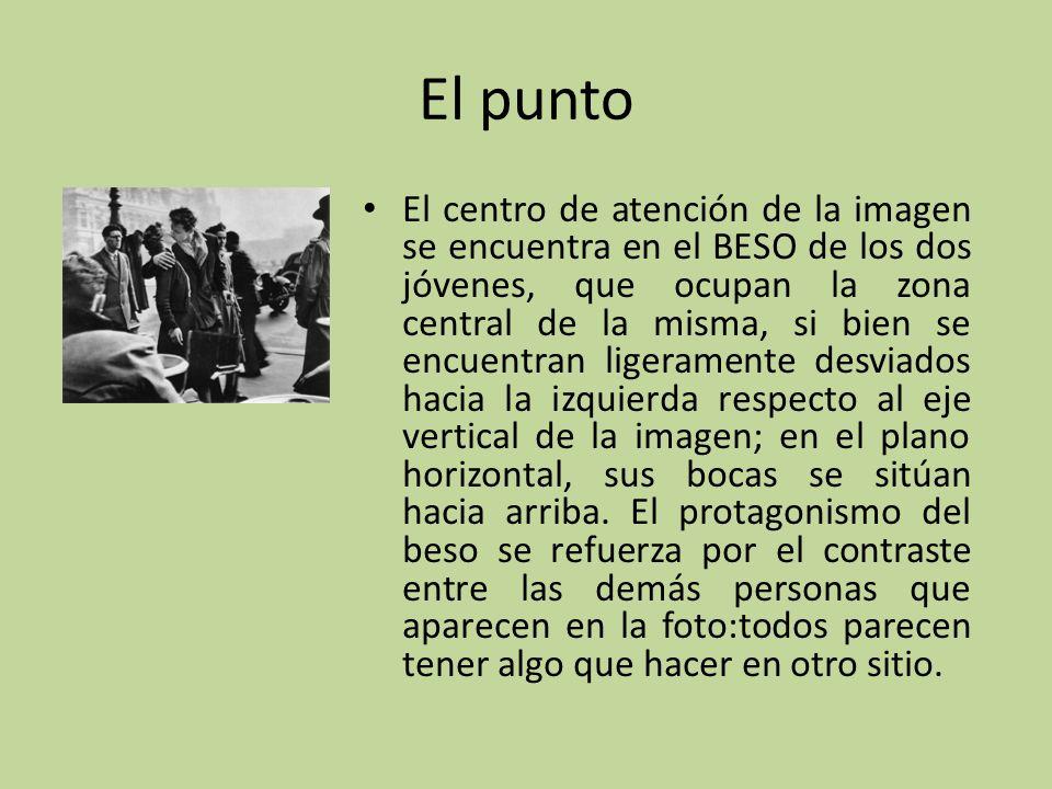El punto El centro de atención de la imagen se encuentra en el BESO de los dos jóvenes, que ocupan la zona central de la misma, si bien se encuentran