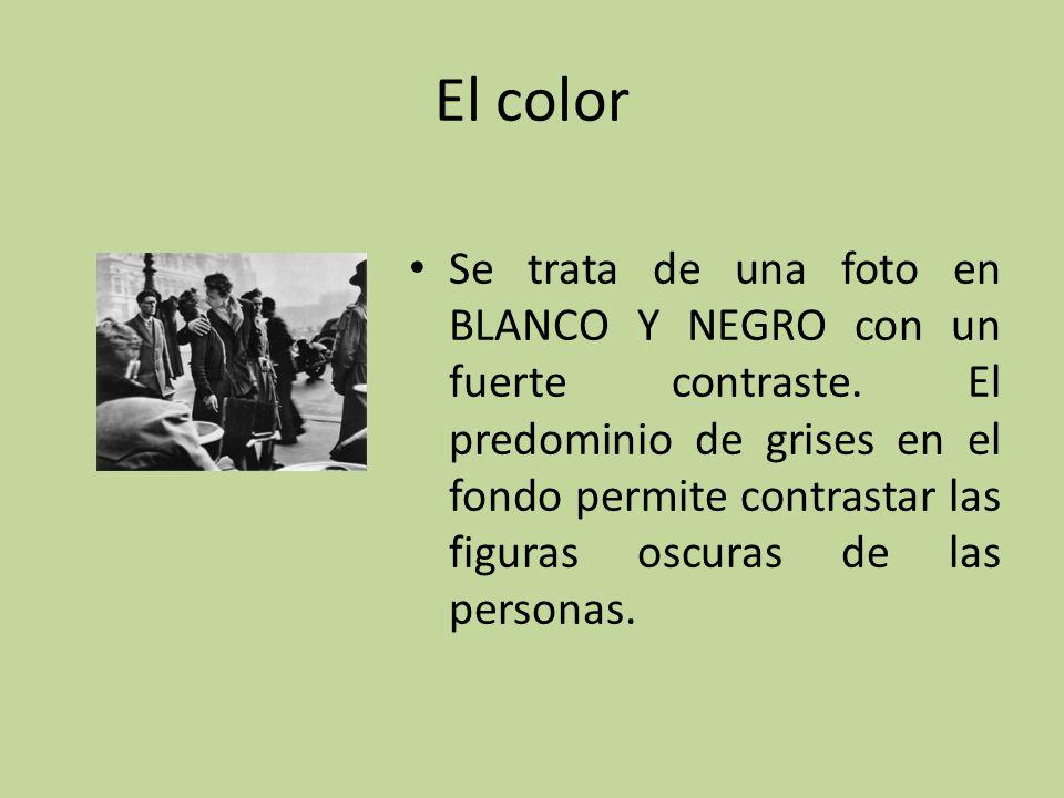 El color Se trata de una foto en BLANCO Y NEGRO con un fuerte contraste. El predominio de grises en el fondo permite contrastar las figuras oscuras de