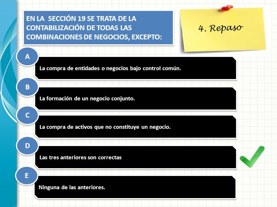 4. Repaso EN LA SECCIÓN 19 SE TRATA DE LA CONTABILIZACIÓN DE TODAS LAS COMBINACIONES DE NEGOCIOS, EXCEPTO: EN LA SECCIÓN 19 SE TRATA DE LA CONTABILIZA