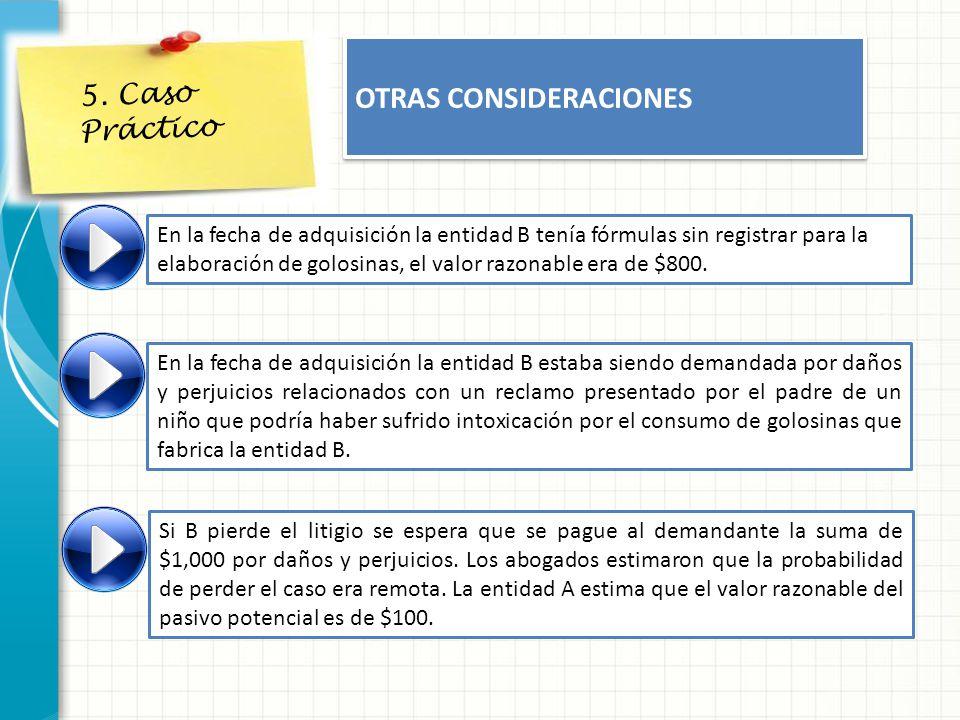 5. Caso Práctico OTRAS CONSIDERACIONES En la fecha de adquisición la entidad B tenía fórmulas sin registrar para la elaboración de golosinas, el valor