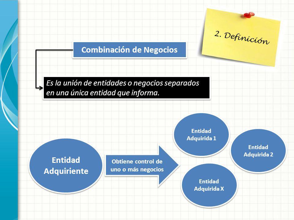 2. Definición Es la unión de entidades o negocios separados en una única entidad que informa. Combinación de Negocios Entidad Adquiriente Obtiene cont