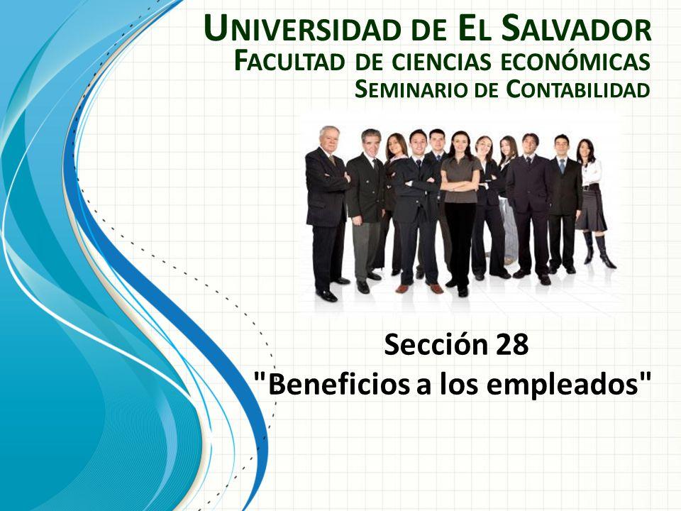 U NIVERSIDAD DE E L S ALVADOR F ACULTAD DE CIENCIAS ECONÓMICAS S EMINARIO DE C ONTABILIDAD Sección 28