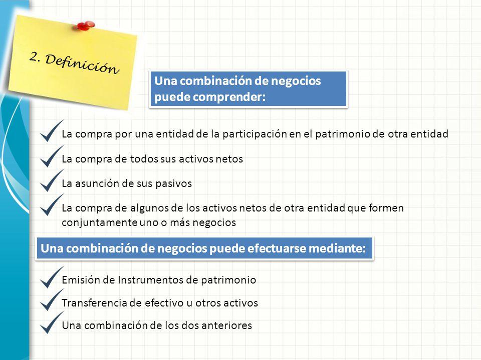 2. Definición Una combinación de negocios puede comprender: La compra por una entidad de la participación en el patrimonio de otra entidadLa compra de