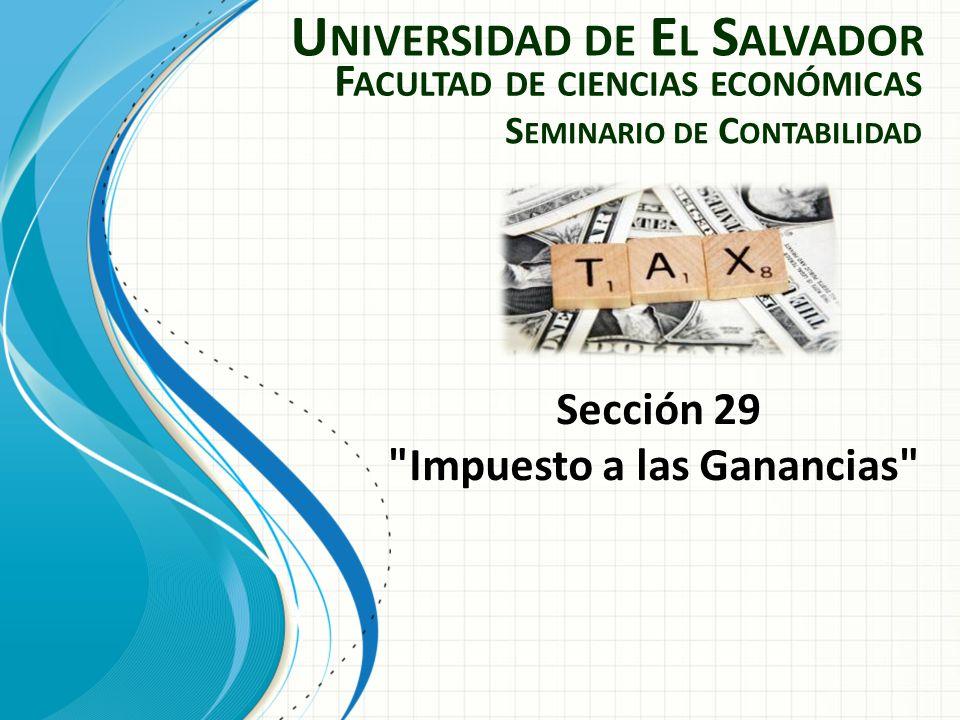 U NIVERSIDAD DE E L S ALVADOR F ACULTAD DE CIENCIAS ECONÓMICAS S EMINARIO DE C ONTABILIDAD Sección 29
