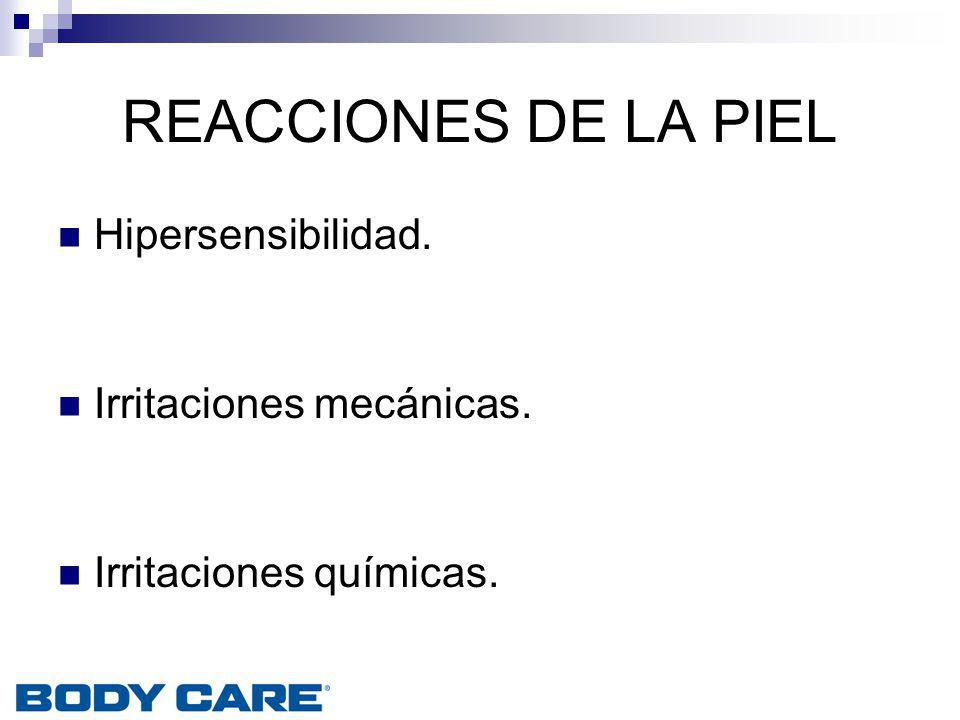 REACCIONES DE LA PIEL Hipersensibilidad. Irritaciones mecánicas. Irritaciones químicas.