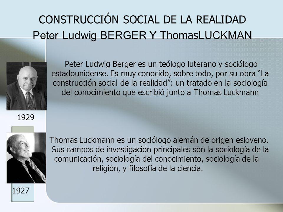 Peter Ludwig BERGER Y Thomas LUCKMAN Peter Ludwig Berger es un teólogo luterano y sociólogo estadounidense. Es muy conocido, sobre todo, por su obra L