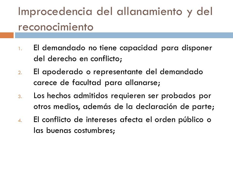 Improcedencia del allanamiento y del reconocimiento 1. El demandado no tiene capacidad para disponer del derecho en conflicto; 2. El apoderado o repre