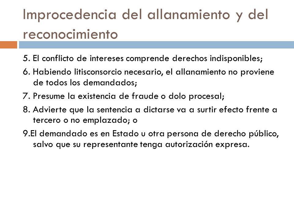 Improcedencia del allanamiento y del reconocimiento 5. El conflicto de intereses comprende derechos indisponibles; 6. Habiendo litisconsorcio necesari