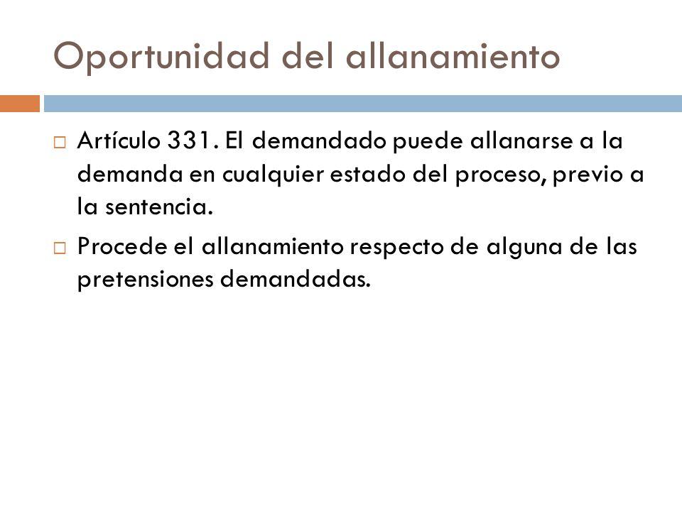 Oportunidad del allanamiento Artículo 331. El demandado puede allanarse a la demanda en cualquier estado del proceso, previo a la sentencia. Procede e