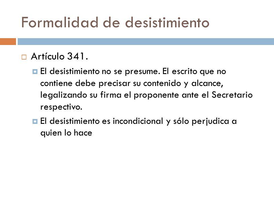 Formalidad de desistimiento Artículo 341. El desistimiento no se presume. El escrito que no contiene debe precisar su contenido y alcance, legalizando