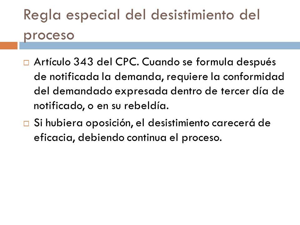 Regla especial del desistimiento del proceso Artículo 343 del CPC. Cuando se formula después de notificada la demanda, requiere la conformidad del dem