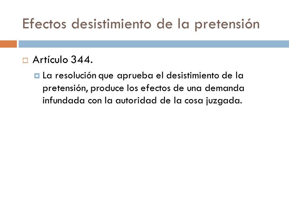 Efectos desistimiento de la pretensión Artículo 344. La resolución que aprueba el desistimiento de la pretensión, produce los efectos de una demanda i
