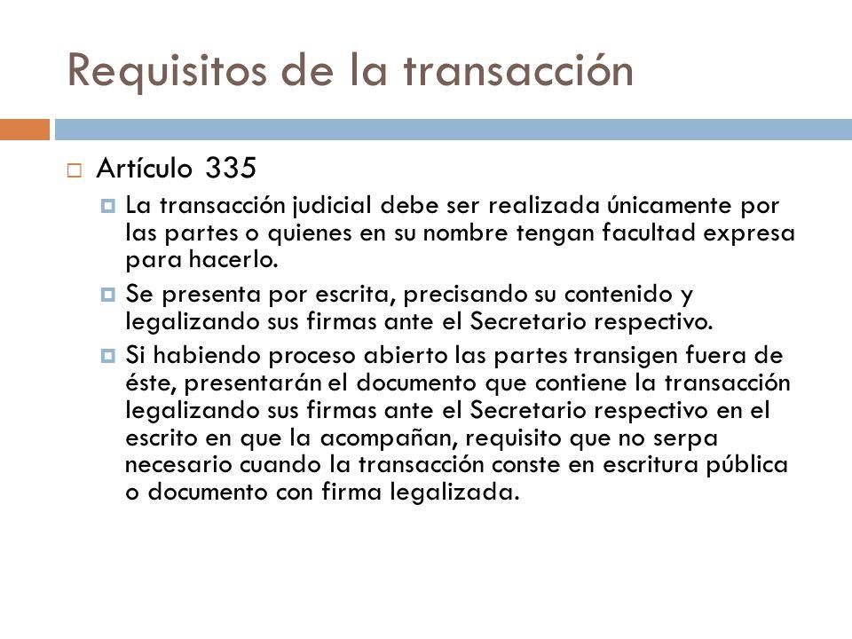 Requisitos de la transacción Artículo 335 La transacción judicial debe ser realizada únicamente por las partes o quienes en su nombre tengan facultad