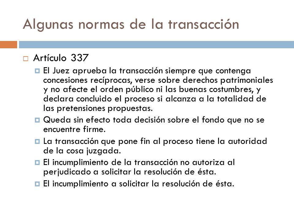 Algunas normas de la transacción Artículo 337 El Juez aprueba la transacción siempre que contenga concesiones recíprocas, verse sobre derechos patrimo