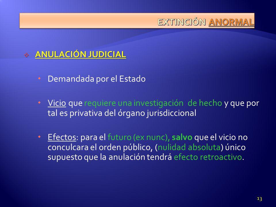ANULACIÓN JUDICIAL ANULACIÓN JUDICIAL Demandada por el Estado Vicio que requiere una investigación de hecho y que por tal es privativa del órgano juri