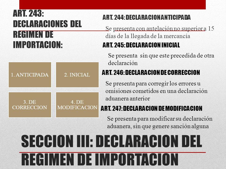 SECCION III: DECLARACION DEL REGIMEN DE IMPORTACION ART. 243: DECLARACIONES DEL REGIMEN DE IMPORTACION: 1. ANTICIPADA2. INICIAL 3. DE CORRECCION 4. DE