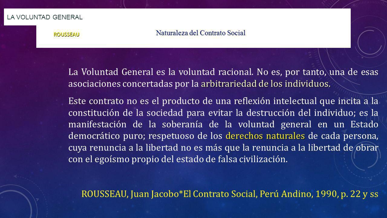 Naturaleza del Contrato Social LA VOLUNTAD GENERAL arbitrariedad de los individuos. La Voluntad General es la voluntad racional. No es, por tanto, una