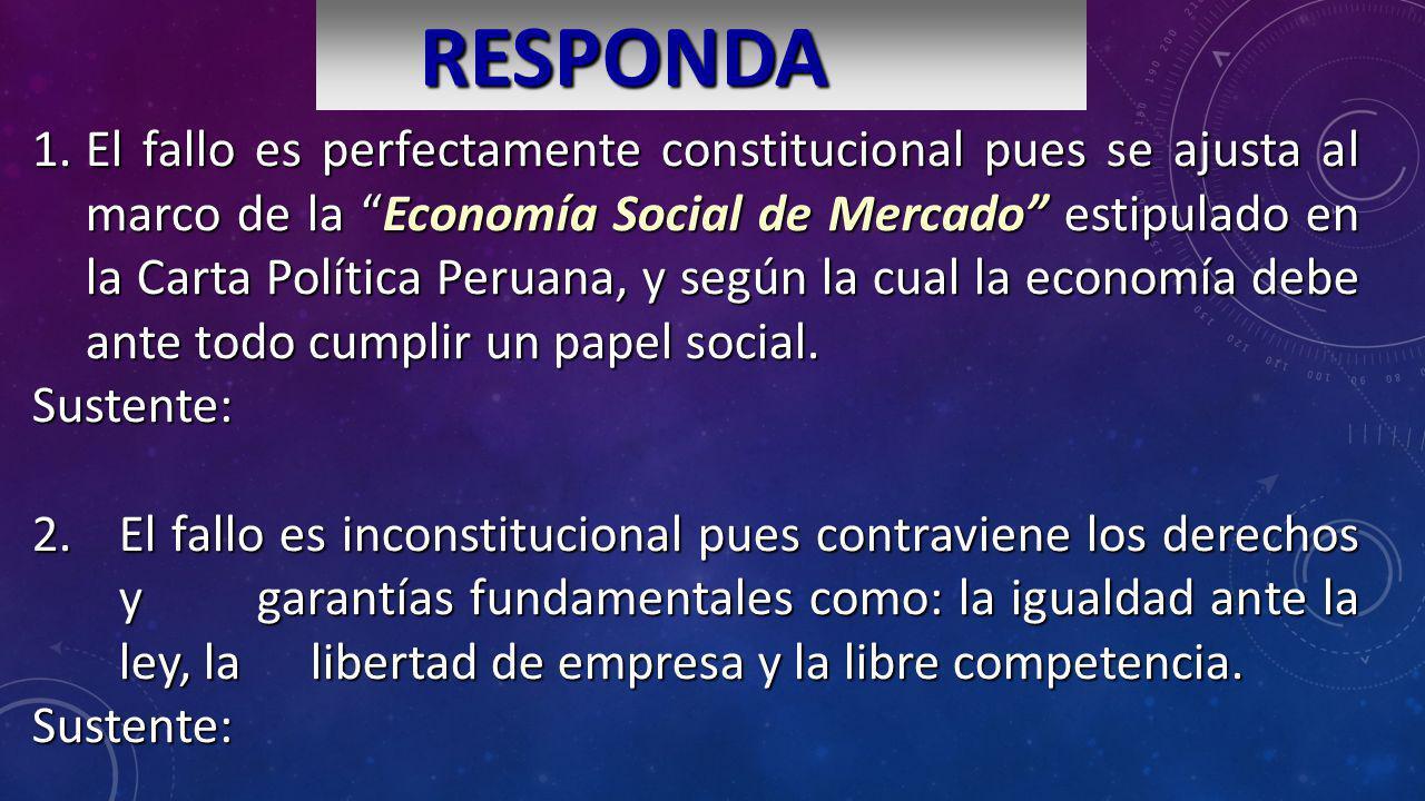 1.El fallo es perfectamente constitucional pues se ajusta al marco de la Economía Social de Mercado estipulado en la Carta Política Peruana, y según l
