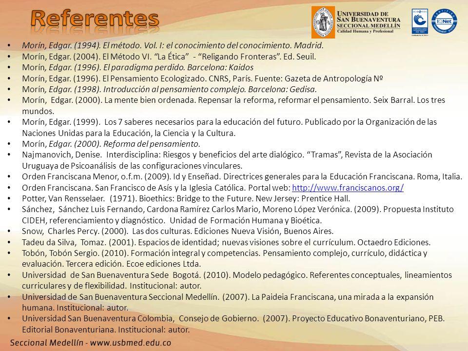 Morín, Edgar. (1994). El método. Vol. I: el conocimiento del conocimiento. Madrid. Morín, Edgar. (2004). El Método VI. La Ética - Religando Fronteras.