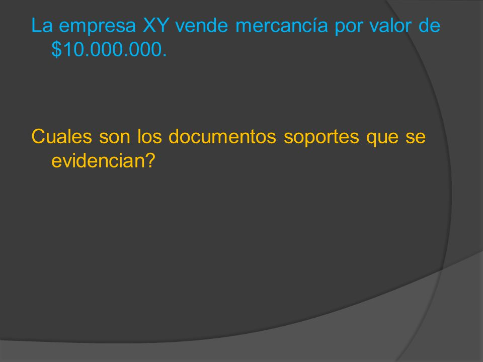 Ejemplo Aplicativo Cuales son los documentos soportes que se evidencian en esta operación? Comprador: Factura Recibo de Caja Letra. (por la deuda)