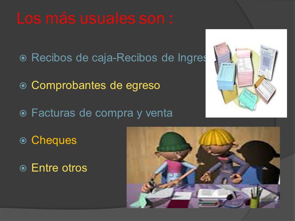 Los más usuales son : Recibos de caja-Recibos de Ingreso Comprobantes de egreso Facturas de compra y venta Cheques Entre otros