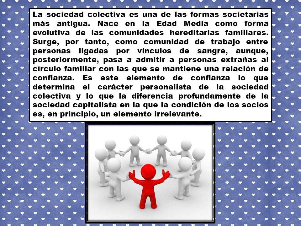 La sociedad colectiva es una de las formas societarias más antigua.