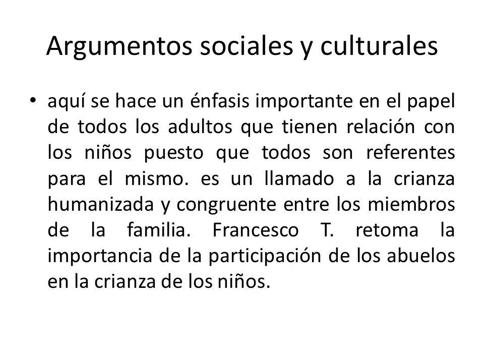 Argumentos sociales y culturales aquí se hace un énfasis importante en el papel de todos los adultos que tienen relación con los niños puesto que todo