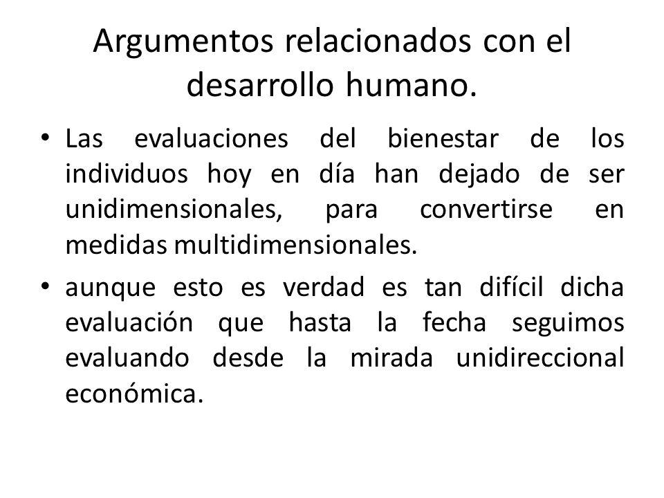 Argumentos relacionados con el desarrollo humano. Las evaluaciones del bienestar de los individuos hoy en día han dejado de ser unidimensionales, para